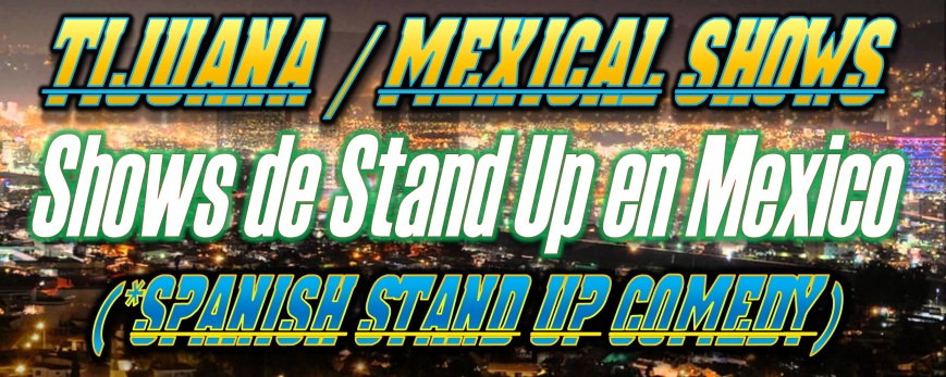 SanDiecoComeduShows.com Tijuana Mexical Banner 2015